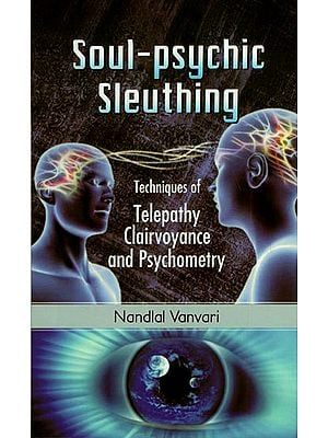Soul-Psychic Sleuthing : Techniques of Telepathy, Clairvoyance and Psychometry