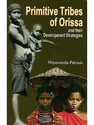 Primitive Tribes of Orissa and Their Development Strategies