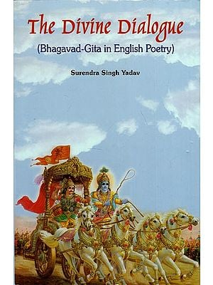 The Divine Dialogue (Bhagavad-Gita in English Poetry)