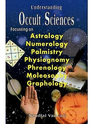 Occult Sciences (Focussing on Astrology, Numerology, Palmistry, Physiognomy, Phrenology, Moleosophy and Graphology)