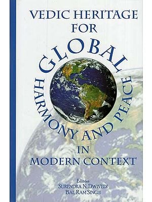 Vedic Heritage for Global Harmony and Peach in Modern Context
