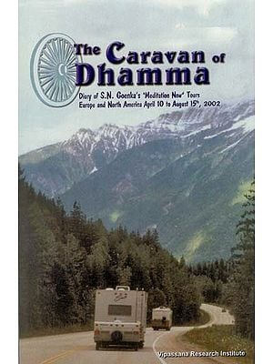 The Caravan of Dhamma (Diary of S.N. Goenka's Meditation Now Tours Europe and North America)