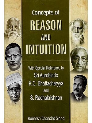 Concepts of Reason and Intuition with Special Reference to Sri Aurobindo, K.C. Bhattacharyya and S. Radhakrishnan