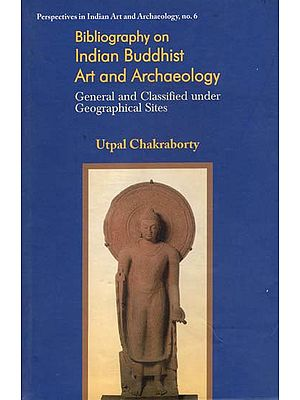 Bibliography on Indian Buddhist Art and Archaeology (General and Classified Under Geographical Sites)