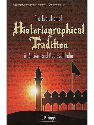 The Evolution of Historiographical Tradition in Ancient and Medieval India