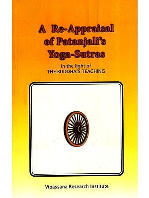 A Re-Appraisal of Patanjali's Yoga-Sutras (In the Light of Buddha's Teaching)