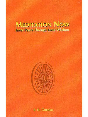Meditation Now (Inner Peace Through Inner Wisdom)
