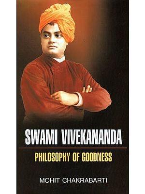 Swami Vivekananda- Philosophy of Goodness