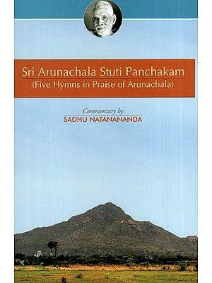 Sri Arunachala Stuti Panchakam (Five Hymns in Praise of Arunachala)