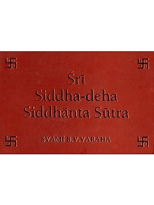 Sri Siddha-Deha Siddhanta Sutra (The Conclusive Truth on the Reality, Nature and Cognition of the Siddha-Deha)