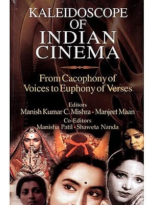 Kaleidoscope of Indian Cinema- From Cacophony of Voices to Euphony of Verses