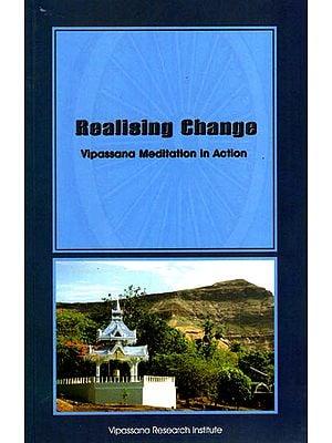 Realising Change (Vipassana Meditation in Action)