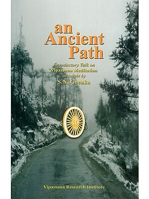 An Ancient Path (Introductory Talk on Vipassana Meditation as Taught by S.N. Goenka)