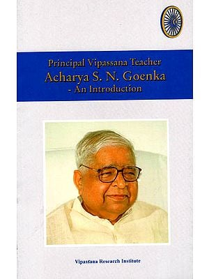 Principal Vipassana Teacher Acharya S.N. Goenka- An Introduction