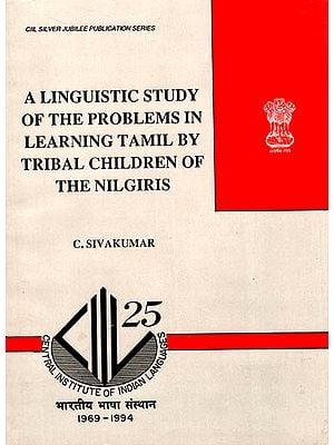 A Linguistic Study of the Problems in Learning Tamil by Tribal Children of the Nilgiris