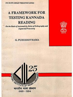 A Framework for Testing Kannada Reading (On the Basis of Automaticity, Rules of Orthography and Segmental Processing)
