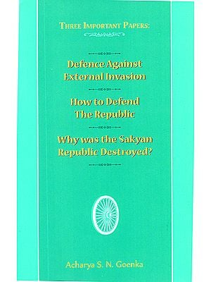 Defence Against External Invasion, How to Defend the Republic, Why was the Sakyan Republic Destroyed? (Three Important Papers)