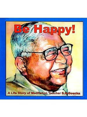 Be Happy (A Life Story of Meditation Teacher S. N. Goenka)
