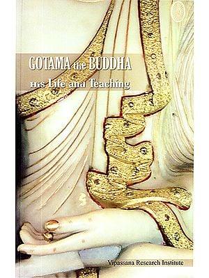 Gotama the Buddha: His LIfe and Teaching