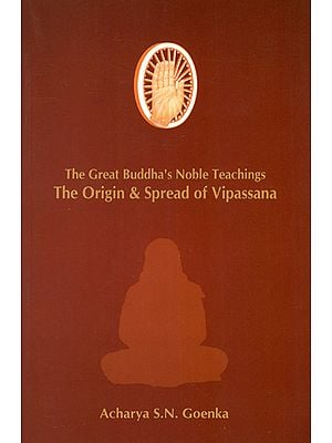 The Great Buddha's Noble Teachings- The Origin & Spread of Vipassana