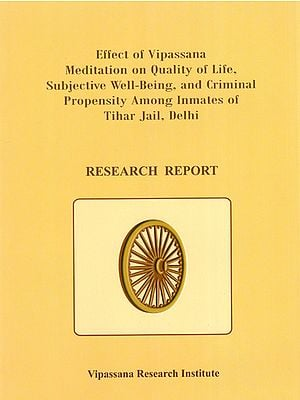 Effect of Vipassana Meditation on Quality of Life, Subjective Well- Being, and Criminal Propensity Among Inmates of Tihar Jail, Delhi (Research Report)