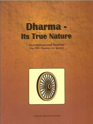 Dharma - Its True Nature (An International Seminar, May 1995, Dhamma Giri, Igatpuri)