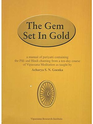 The Gem Set In Gold (A Manual of Pariyatti Containing the Pali and Hindi Chanting from a Ten-Day Course of Vipassana Meditation)