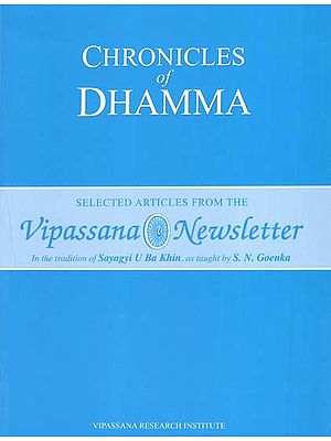 Chronicles of Dhamma (Selected Articles from the Vipassana Newsletter)