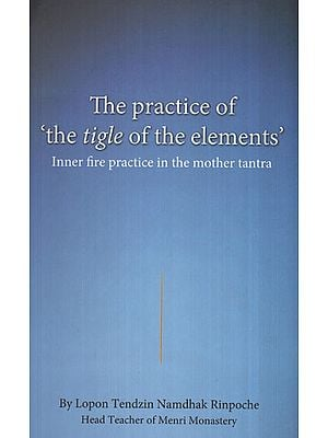 The Practice of The Tigle of The Elements (Inner fire Practice in the Mother Tantra)