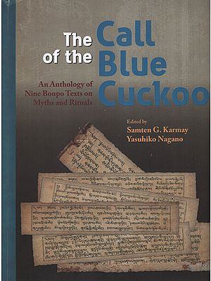 The Call of the Blue Cuckoo (An Anthology of Nine Bonpo Texts on Myths and Rituals)