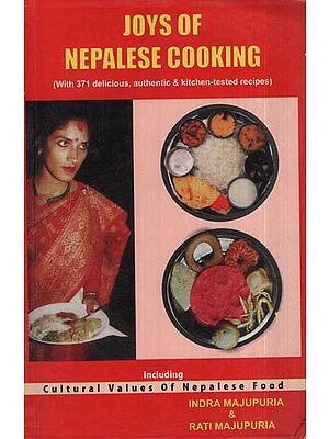 Joys of Nepalese Cooking (With 371 Delicious, Authentic, Kitchen-Tested Recipes)