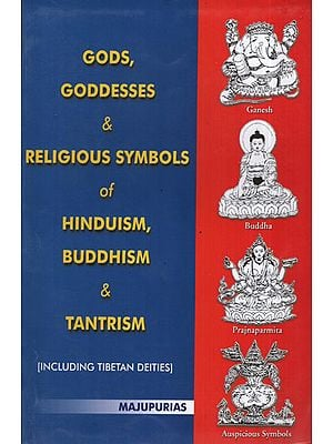 Gods, Goddesses and Religious Symbols of Hinduism, Buddhism and Tantrism