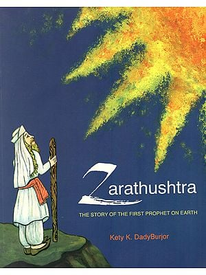 Zarathushtra (The History of First Prophet on Earth)