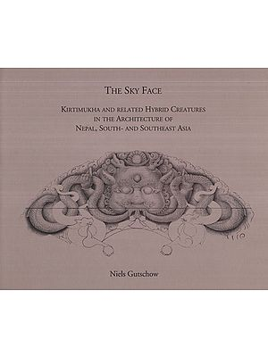 The Sky Face (Kirtimukha And Related Hybrid Creatures in the Architecture of Nepal, South And Southeast Asia)