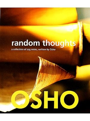 Random Thoughts (A Collection of 225 Notes, Written by Osho)