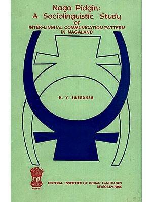 Naga Pidgin: A Sociolinguistic Study of Inter-Lingual Communication Pattern in Nagaland (An Old and Rare Book)