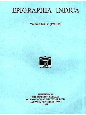Epigraphia Indica- Volume XXIV: 1937-38 (An Old and Rare Book)