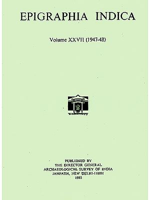 Epigraphia Indica- Volume XXVII: 1947-48 (An Old and Rare Book)