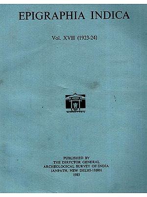 Epigraphia Indica Volume XVII: 1923-24 (An Old and Rare Book)