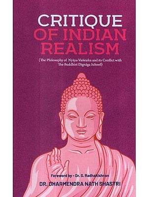 Critique of Indian Realism (The Philosophy of Nyaya Vaisesika and Its Conflict With The Buddhist Dignaga School)