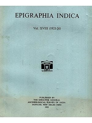 Epigraphia Indica Volume XVIII: 1925-26 (An Old and Rare Book)