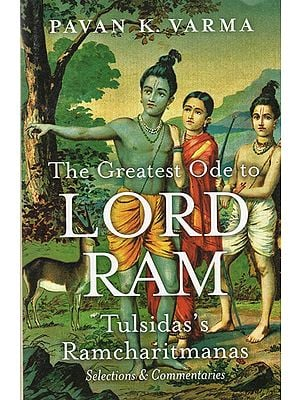 The Greatest Ode to Lord Ram (Tulsidas's Ramcharitmanas- Selection & Commentaries)