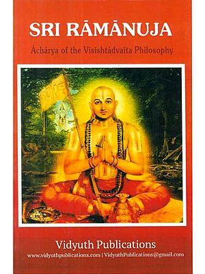 Sri Ramanuja (Acharya of the Visishtadvaita Philosophy)