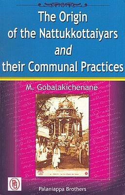 The Origin of the Nattukkottaiyars and Their Communal Practices