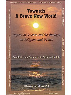 Towards A Brave New World (Impact of Science and Technology on Religion and Ethics)