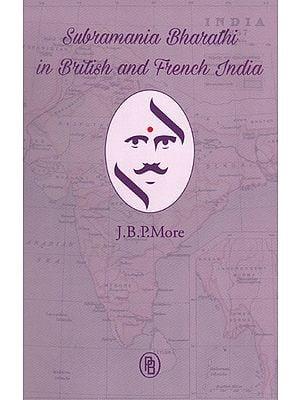 Subramania Bharathi in British and French India