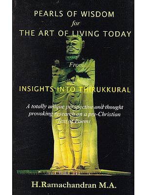 Pearls of Wisdom for The Art of Living Today From Insights into Thirukkural
