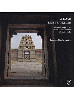 A Road Less Travelled (A Historian's Guide to Lesser Known Temples of Tamil Nadu)