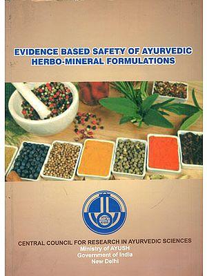 Evidence Based Safety of Ayurvedic Herbo-Mineral Formulations