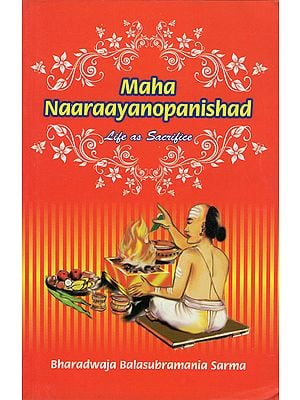Maha Naaraayanopanishad (Life as Sacrifice)
